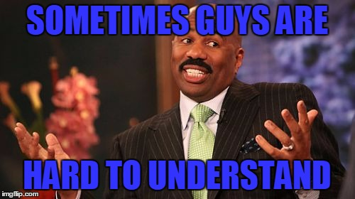 Steve Harvey Meme | SOMETIMES GUYS ARE HARD TO UNDERSTAND | image tagged in memes,steve harvey | made w/ Imgflip meme maker