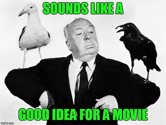 SOUNDS LIKE A GOOD IDEA FOR A MOVIE | made w/ Imgflip meme maker