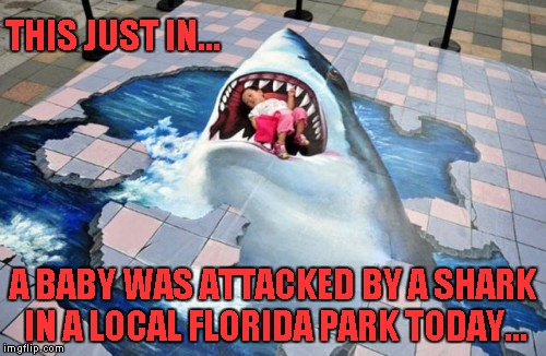 Just when you thought it was safe to go back to the park... | THIS JUST IN... A BABY WAS ATTACKED BY A SHARK IN A LOCAL FLORIDA PARK TODAY... | image tagged in shark painting,memes,shark week,funny,funny shark | made w/ Imgflip meme maker