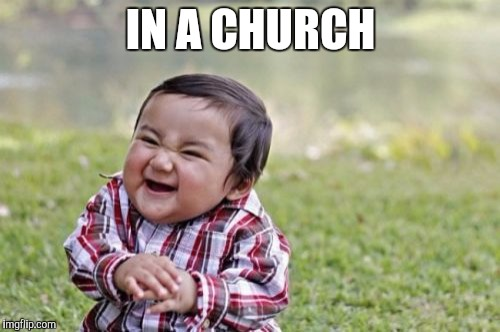 Evil Toddler Meme | IN A CHURCH | image tagged in memes,evil toddler | made w/ Imgflip meme maker