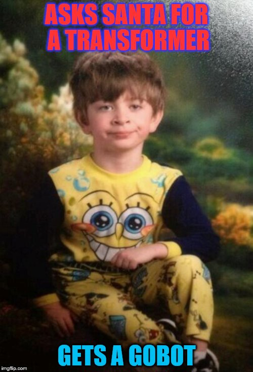 Pajama Kid | ASKS SANTA FOR A TRANSFORMER GETS A GOBOT | image tagged in pajama kid | made w/ Imgflip meme maker