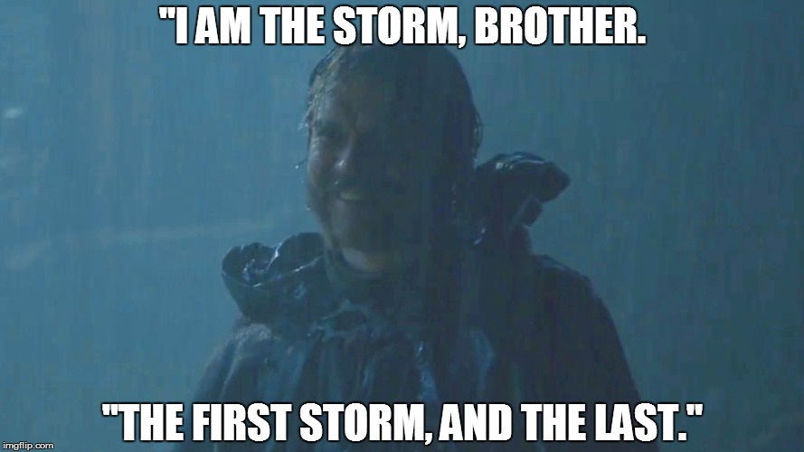 """I AM THE STORM, BROTHER. ""THE FIRST STORM, AND THE LAST."" 