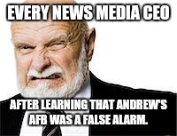 EVERY NEWS MEDIA CEO AFTER LEARNING THAT ANDREW'S AFB WAS A FALSE ALARM. | image tagged in ceo | made w/ Imgflip meme maker