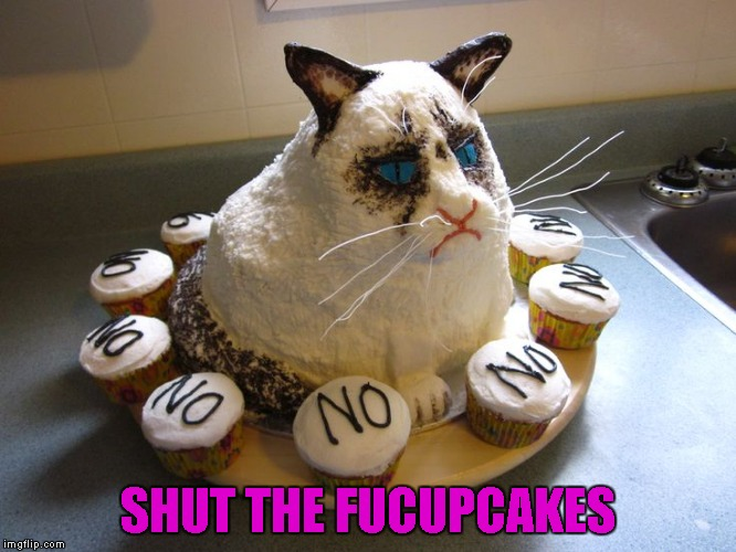 SHUT THE FUCUPCAKES | made w/ Imgflip meme maker