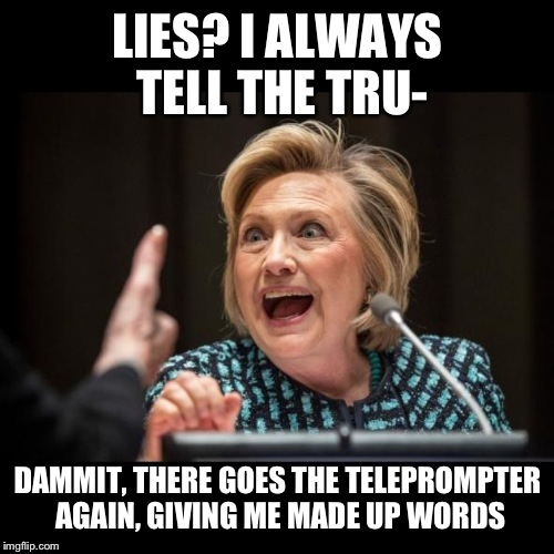 LIES? I ALWAYS TELL THE TRU- DAMMIT, THERE GOES THE TELEPROMPTER AGAIN, GIVING ME MADE UP WORDS | made w/ Imgflip meme maker
