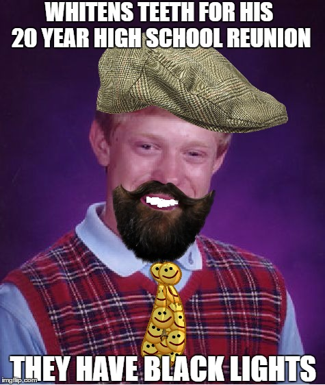 Bad Luck Brian Meme | WHITENS TEETH FOR HIS 20 YEAR HIGH SCHOOL REUNION THEY HAVE BLACK LIGHTS | image tagged in memes,bad luck brian | made w/ Imgflip meme maker