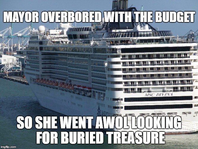 ABANDON SHIP | MAYOR OVERBORED WITH THE BUDGET SO SHE WENT AWOL LOOKING FOR BURIED TREASURE | image tagged in y not cruise,budget,mayor | made w/ Imgflip meme maker