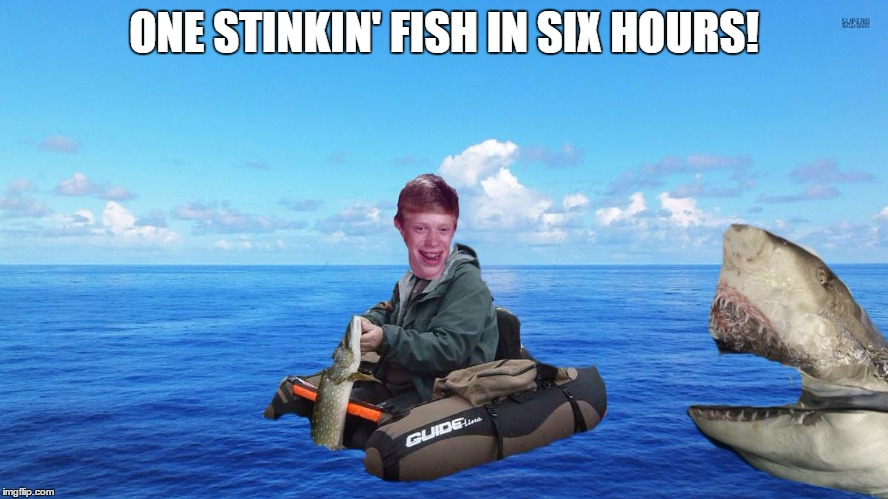 ONE STINKIN' FISH IN SIX HOURS! | made w/ Imgflip meme maker