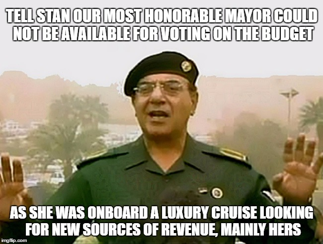 MEDITERRANEAN MISHAP | TELL STAN OUR MOST HONORABLE MAYOR COULD NOT BE AVAILABLE FOR VOTING ON THE BUDGET AS SHE WAS ONBOARD A LUXURY CRUISE LOOKING FOR NEW SOURCE | image tagged in trust baghdad bob,school,mayor,budget | made w/ Imgflip meme maker