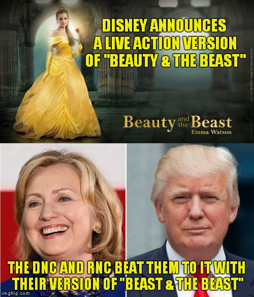"Truth is stranger than fiction. | DISNEY ANNOUNCES A LIVE ACTION VERSION OF ""BEAUTY & THE BEAST"" THE DNC AND RNC BEAT THEM TO IT WITH THEIR VERSION OF ""BEAST & THE BEAST"" 