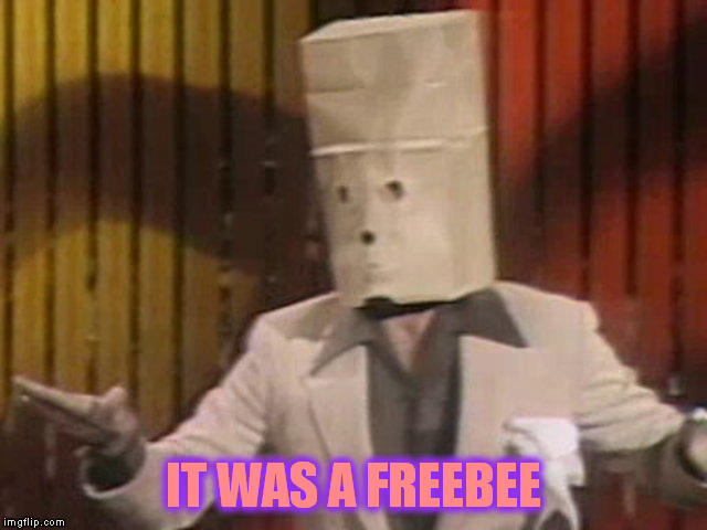 IT WAS A FREEBEE | made w/ Imgflip meme maker