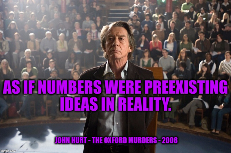 The Oxford Murders | JOHN HURT - THE OXFORD MURDERS - 2008 AS IF NUMBERS WERE PREEXISTING IDEAS IN REALITY. | image tagged in the oxford murders,2008,john hurt,the queens speak,reality,numbers | made w/ Imgflip meme maker