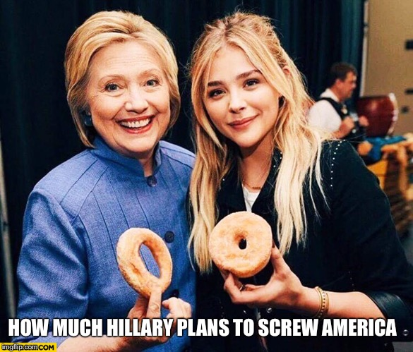 Screwed |  HOW MUCH HILLARY PLANS TO SCREW AMERICA | image tagged in hillary clinton,america,screwed,election 2016,primary,donut | made w/ Imgflip meme maker