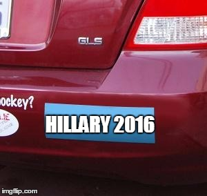 Don't forget to vote! | HILLARY 2016 | image tagged in bumper sticker | made w/ Imgflip meme maker