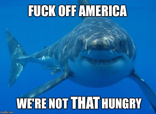 F**K OFF AMERICA WE'RE NOT               HUNGRY THAT | made w/ Imgflip meme maker