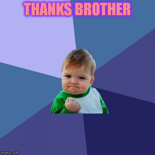 Success Kid Meme | THANKS BROTHER | image tagged in memes,success kid | made w/ Imgflip meme maker