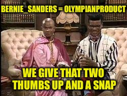 BERNIE_SANDERS = OLYMPIANPRODUCT WE GIVE THAT TWO THUMBS UP AND A SNAP | made w/ Imgflip meme maker