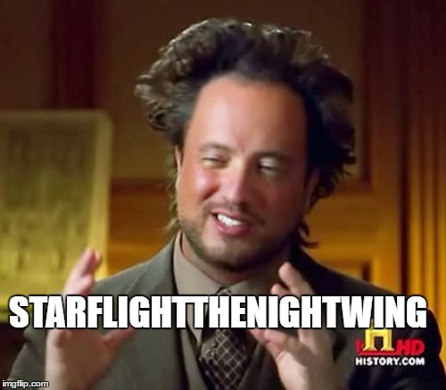 Ancient Aliens Meme | STARFLIGHTTHENIGHTWING | image tagged in memes,ancient aliens | made w/ Imgflip meme maker