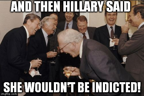 Sure, she gets a pass! LMAO! |  AND THEN HILLARY SAID; SHE WOULDN'T BE INDICTED! | image tagged in memes,laughing men in suits,hillary for prison,nwo | made w/ Imgflip meme maker