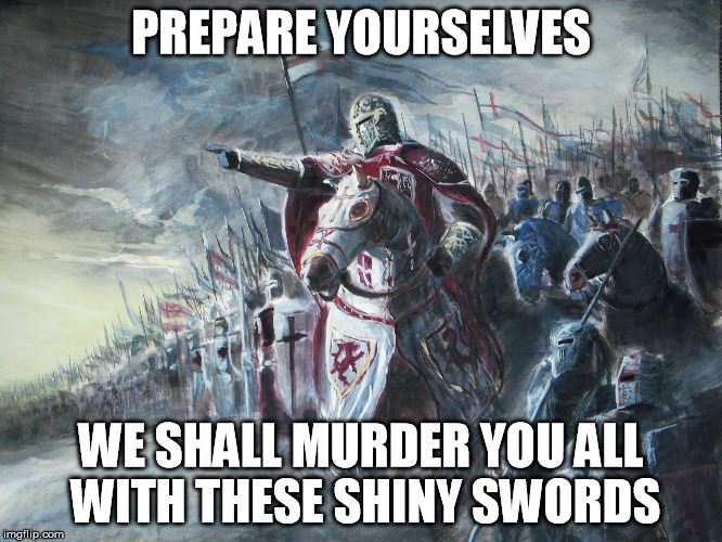 PREPARE YOURSELVES WE SHALL MURDER YOU ALL WITH THESE SHINY SWORDS | made w/ Imgflip meme maker