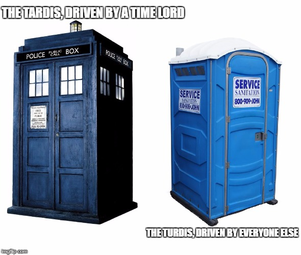 THE TARDIS, DRIVEN BY A TIME LORD THE TURDIS, DRIVEN BY EVERYONE ELSE | image tagged in tardis turdis,funny | made w/ Imgflip meme maker