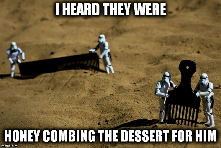 I HEARD THEY WERE HONEY COMBING THE DESSERT FOR HIM | made w/ Imgflip meme maker