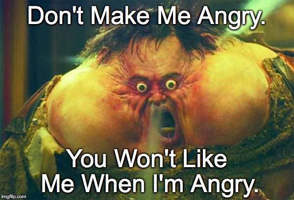 16tn42 image tagged in don't make me angry you won't like me when i'm