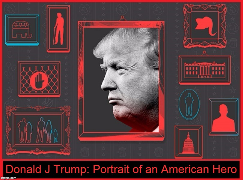 Portrait of an American Hero | Donald J Trump: Portrait of an American Hero | image tagged in donald trump,donald j trump,vince vance,the donald,you're fired congress,president of the united states | made w/ Imgflip meme maker