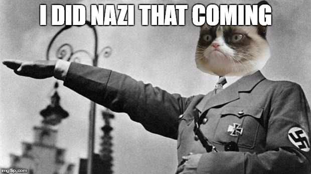 I DID NAZI THAT COMING | made w/ Imgflip meme maker