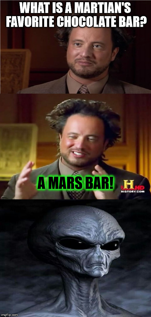 I did it because this template is awesome | WHAT IS A MARTIAN'S FAVORITE CHOCOLATE BAR? A MARS BAR! | image tagged in bad pun aliens guy,aegis_runestone,funny,bad puns | made w/ Imgflip meme maker