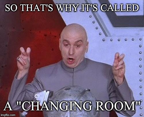 "Dr Evil Laser Meme | SO THAT'S WHY IT'S CALLED A ""CHANGING ROOM"" 