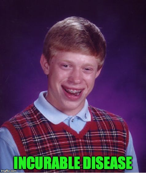 Bad Luck Brian Meme | INCURABLE DISEASE | image tagged in memes,bad luck brian | made w/ Imgflip meme maker