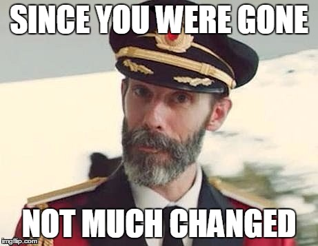 Captain Obvious | SINCE YOU WERE GONE NOT MUCH CHANGED | image tagged in captain obvious | made w/ Imgflip meme maker