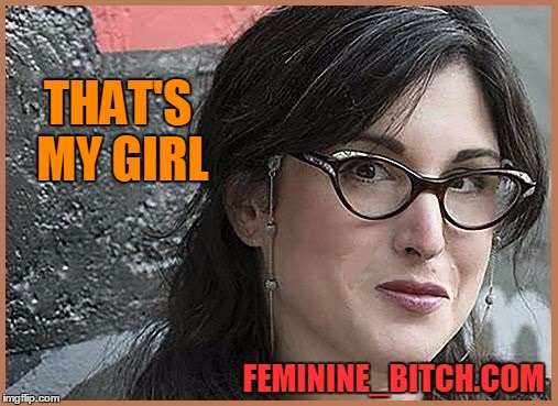 feminist Zeisler | THAT'S MY GIRL FEMININE_B**CH.COM | image tagged in feminist zeisler | made w/ Imgflip meme maker