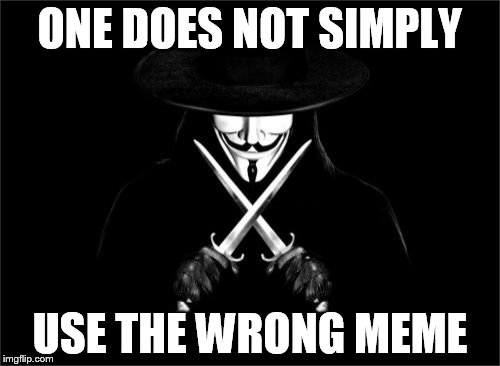 V For Vendetta | ONE DOES NOT SIMPLY USE THE WRONG MEME | image tagged in memes,v for vendetta | made w/ Imgflip meme maker