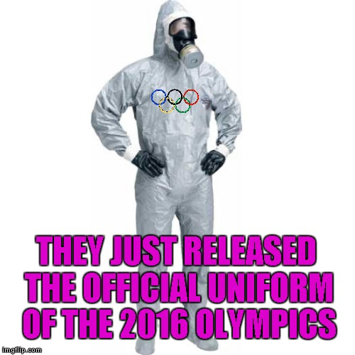 The way people keep dropping out because of the Zika Virus, we'll be lucky to have an Olympics! |  THEY JUST RELEASED THE OFFICIAL UNIFORM OF THE 2016 OLYMPICS | image tagged in olympic hazmat suit,2016 olympics,memes,funny,zika virus,rio de janeiro | made w/ Imgflip meme maker