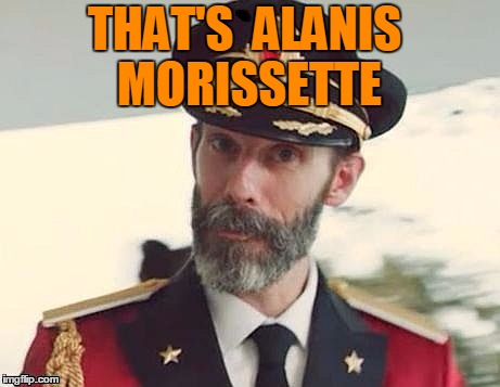 Captain Obvious | THAT'S  ALANIS  MORISSETTE | image tagged in captain obvious | made w/ Imgflip meme maker