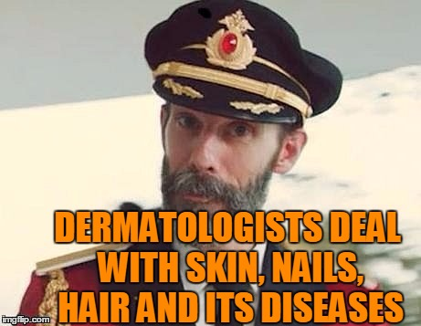 Captain Obvious | DERMATOLOGISTS DEAL WITH SKIN, NAILS, HAIR AND ITS DISEASES | image tagged in captain obvious | made w/ Imgflip meme maker