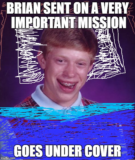 Bad Luck Brian Meme | BRIAN SENT ON A VERY IMPORTANT MISSION GOES UNDER COVER | image tagged in memes,bad luck brian | made w/ Imgflip meme maker
