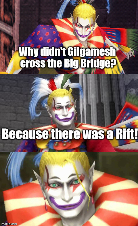 Bad pun Kefka's debut! |  Why didn't Gilgamesh cross the Big Bridge? Because there was a Rift! | image tagged in bad pun kefka,aegis_runestone,use this template,funny,final fantasy | made w/ Imgflip meme maker