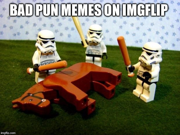 There's so many of them! Speaking of which, I made a new one today... | BAD PUN MEMES ON IMGFLIP | image tagged in beating a dead horse,funny | made w/ Imgflip meme maker