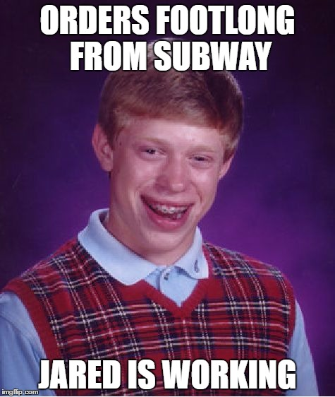 Bad Luck Brian Meme | ORDERS FOOTLONG FROM SUBWAY JARED IS WORKING | image tagged in memes,bad luck brian | made w/ Imgflip meme maker