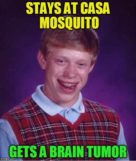 Bad Luck Brian Meme | STAYS AT CASA MOSQUITO GETS A BRAIN TUMOR | image tagged in memes,bad luck brian | made w/ Imgflip meme maker