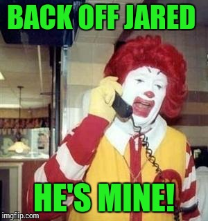 Ronald  | BACK OFF JARED HE'S MINE! | image tagged in ronald | made w/ Imgflip meme maker