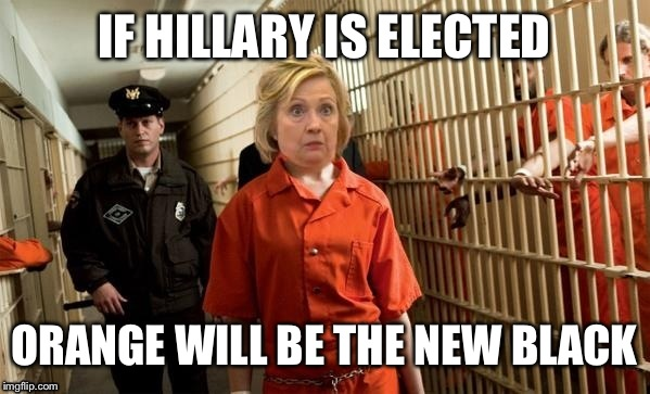 IF HILLARY IS ELECTED ORANGE WILL BE THE NEW BLACK | made w/ Imgflip meme maker
