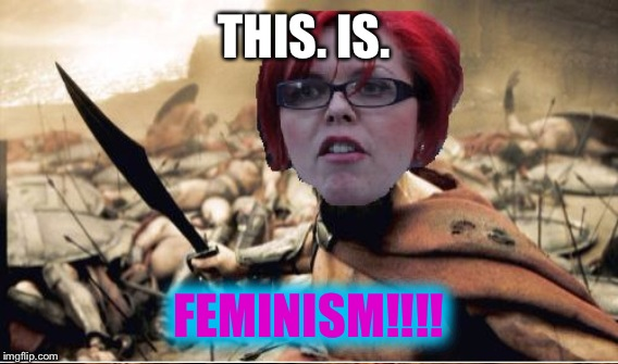 THIS. IS. FEMINISM!!!! | made w/ Imgflip meme maker