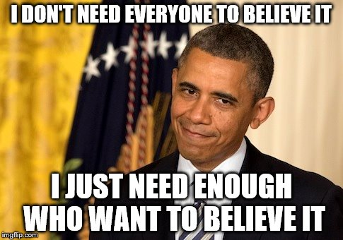 I DON'T NEED EVERYONE TO BELIEVE IT I JUST NEED ENOUGH WHO WANT TO BELIEVE IT | made w/ Imgflip meme maker