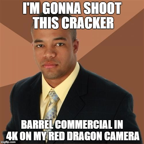 Successful Black Man Meme | I'M GONNA SHOOT THIS CRACKER BARREL COMMERCIAL IN 4K ON MY RED DRAGON CAMERA | image tagged in memes,successful black man,AdviceAnimals | made w/ Imgflip meme maker