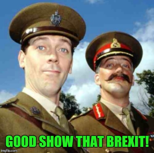 GOOD SHOW THAT BREXIT! | made w/ Imgflip meme maker