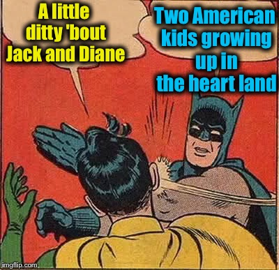 Batman Slapping Robin Meme | A little ditty 'bout Jack and Diane Two American kids growing up in the heart land | image tagged in memes,batman slapping robin | made w/ Imgflip meme maker
